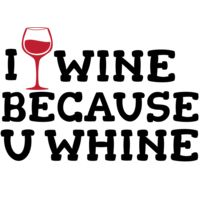 I Wine Because you Whine 01 Thumbnail